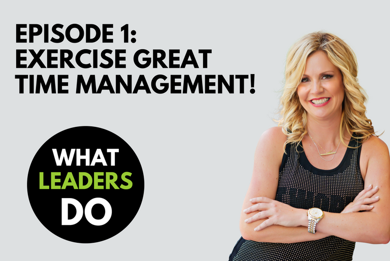 What Leaders Do | Episode 1: Exercise Great Time Management