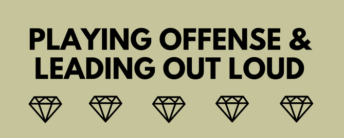 PLAYING OFFENSE & LEADING OUT LOUD