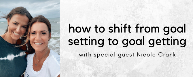 How to Shift From Goal Setting to Goal GETTING (with special guest Nicole Crank!)