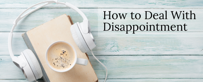 How to Deal With Disappointment